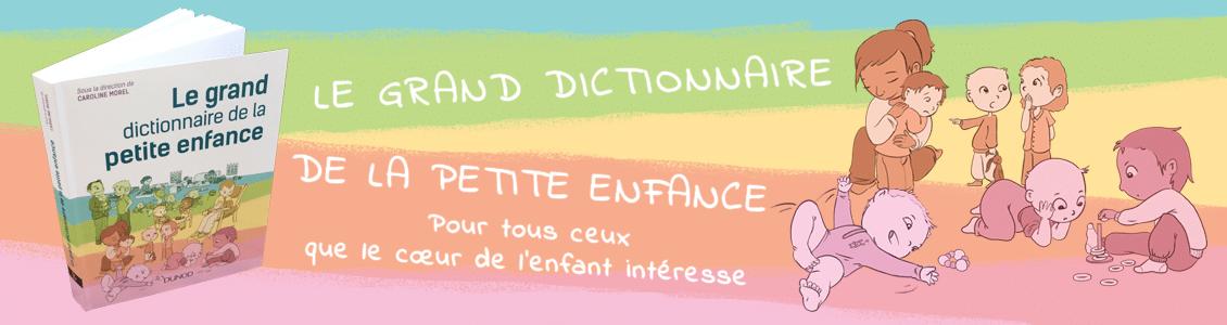 Le grande dictionnaire de la petite enfance